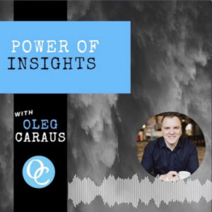 Power of Insights with Oleg Caraus ft. Emily Golden
